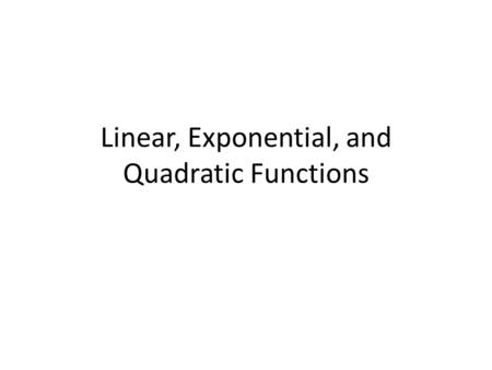 Linear, Exponential, and Quadratic Functions. Write an equation for the following sequences.