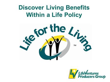 Discover Living Benefits Within a Life Policy. 2 Market Overview US population is under-insured –Decline in agent population means fewer are afforded.