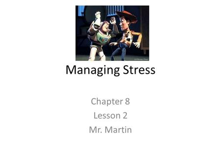 Managing Stress Chapter 8 Lesson 2 Mr. Martin. You'll Learn To Identify personal causes of stress. Demonstrate refusal strategies for avoiding some.