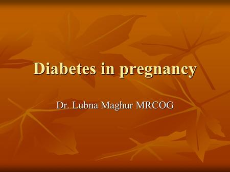 Diabetes in pregnancy Dr. Lubna Maghur MRCOG. Diabetes is a common medical disorder effecting 2-5% of pregnancies. Diabetes is a common medical disorder.