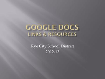 Rye City School District 2012-13.  Using Google Docs allows you to create documents, presentations, spreadsheets, forms and drawings to share, collaborate.