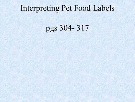 Interpreting Pet Food Labels pgs 304- 317. Ingredient quality has a significant effect on nutrient availability. Although strict guidelines for pet food.