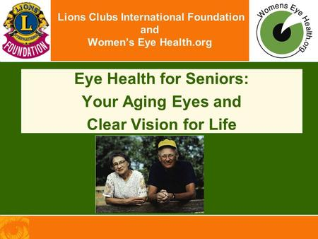 Lions Clubs International Foundation and Women's Eye Health.org Eye Health for Seniors: Your Aging Eyes and Clear Vision for Life.