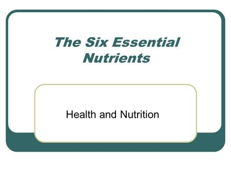 The Six Essential Nutrients Health and Nutrition.