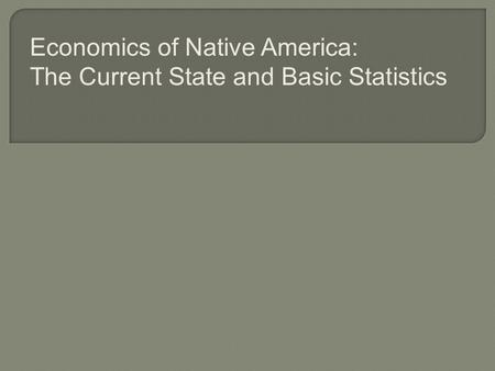 Economics of Native America: The Current State and Basic Statistics.