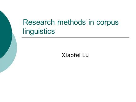 Research methods in corpus linguistics Xiaofei Lu.