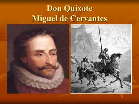 Don Quixote Miguel de Cervantes. The Author Was born in 1547 near Madrid, Spain Was born in 1547 near Madrid, Spain Noble family, however his father was.