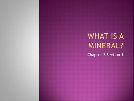 Chapter 3 Section 1.  A naturally formed inorganic solid that has a definite crystalline structure.  All minerals are made of elements.  Most minerals.