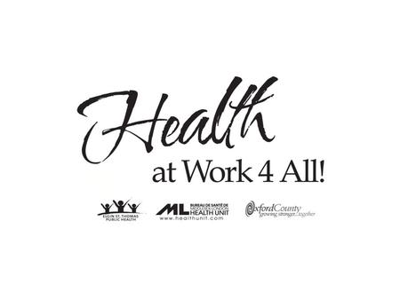 Health At Work 4 All! is a step-by-step guide to provide workplaces with the background information and tools to create or enhance workplace health promotion.