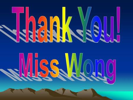 Dear Miss Wong, Thank you, Miss Wong, you teach me by your truly, you give me a lot of knowledge of music, it is useful and funny, I can remember the.