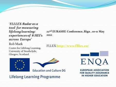 'FLLLEX-Radar as a tool for measuring lifelong learning: experiences of 8 HEI's across Europe' Rob Mark Centre for Lifelong Learning, University of Strathclyde,