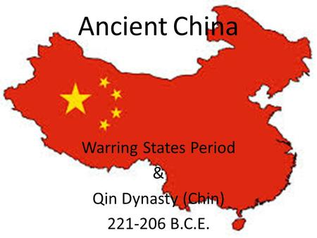 Ancient China Warring States Period & Qin Dynasty (Chin) 221-206 B.C.E.