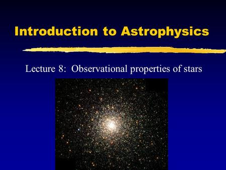 Introduction to Astrophysics Lecture 8: Observational properties of stars.