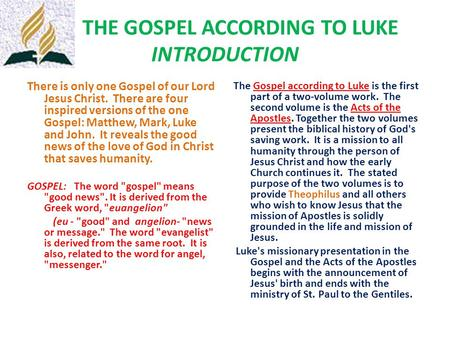 THE GOSPEL ACCORDING TO LUKE INTRODUCTION There is only one Gospel of our Lord Jesus Christ. There are four inspired versions of the one Gospel: Matthew,