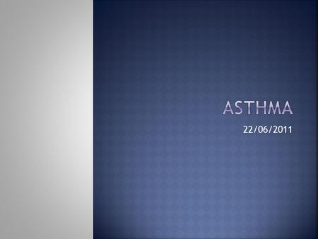 22/06/2011.  Asthma – an introduction (Vanessa)  Diagnosis and management of chronic asthma in line with current BTS guidelines (Dr Lowery)  3 x Case.