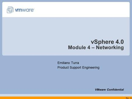 VSphere 4.0 Module 4 – Networking Emiliano Turra <strong>Product</strong> Support Engineering VMware Confidential Rev. G.