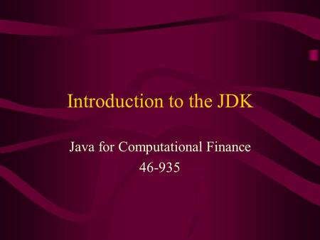 Introduction to the JDK Java for Computational Finance 46-935.