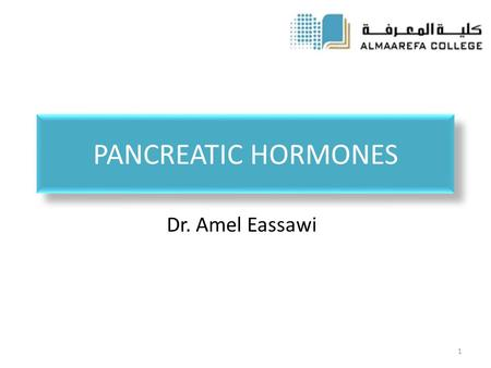 PANCREATIC HORMONES Dr. Amel Eassawi 1. OBJECTIVES The student should be able to:  Know the cell types associated with the endocrine pancreas.  Discuss.