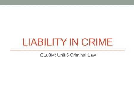 LIABILITY IN CRIME CLu3M: Unit 3 Criminal Law. Regulatory Crime For some less serious offences, the Crown does not have to establish mens rea to win a.