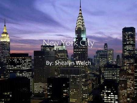 New York City By: Shealyn Welch. New York has a population of almost 15 million people!