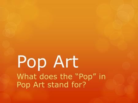 "What does the ""Pop"" in Pop Art stand for?"