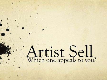 Artist Sell Which one appeals to you?. As we go through, make note of at least 3 you are interested in. When we are done, you can choose the one that.