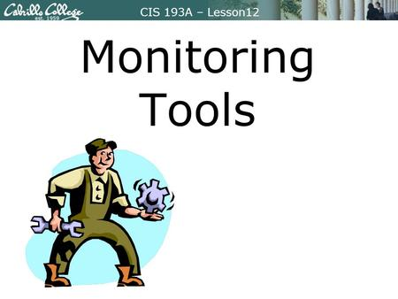 CIS 193A – Lesson12 Monitoring Tools. CIS 193A – Lesson12 Focus Question What are the common ways of specifying network packets used in tcpdump, wireshark,