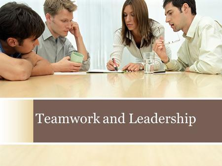 Teamwork and Leadership. Types of Healthcare Teams Administrative Medical Emergency Hospital Patient Care Physician's office Outpatient care.