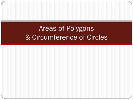 Areas of Polygons & Circumference of Circles