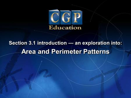 1 Section 3.1 introduction — an exploration into: Area and Perimeter Patterns Section 3.1 introduction — an exploration into: Area and Perimeter Patterns.