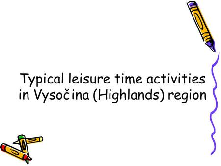 Typical leisure time activities in Vysočina (Highlands) region.