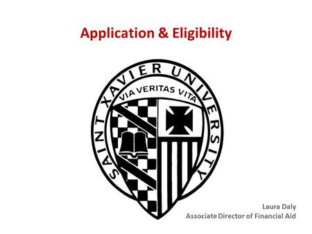 Application & Eligibility Laura Daly Associate Director of Financial Aid.
