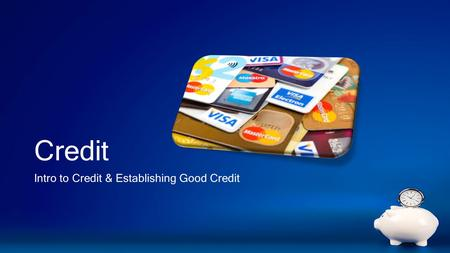 Credit Intro to Credit & Establishing Good Credit.