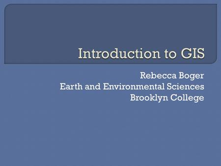 Rebecca Boger Earth and Environmental Sciences Brooklyn College.