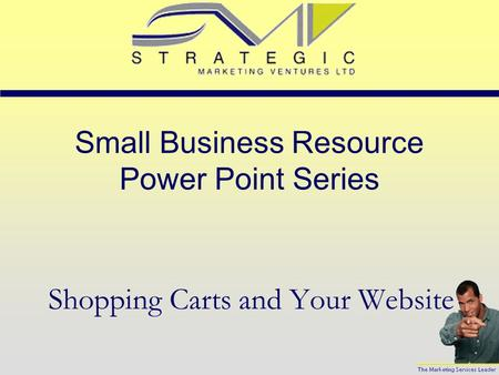 Small Business Resource Power Point Series Shopping Carts and Your Website.