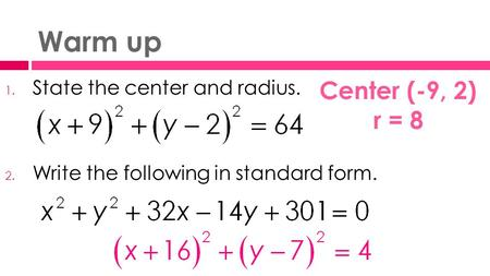 Warm up 1. State the center and radius. 2. Write the following in standard form. Center (-9, 2) r = 8.