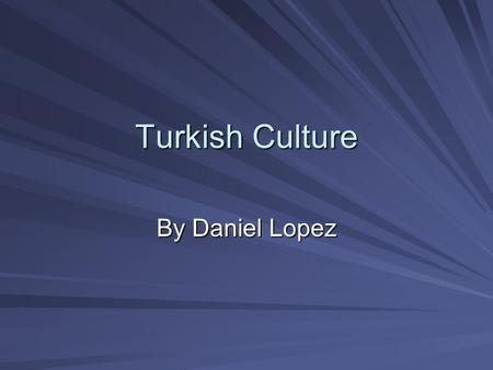 Turkish Culture By Daniel Lopez.