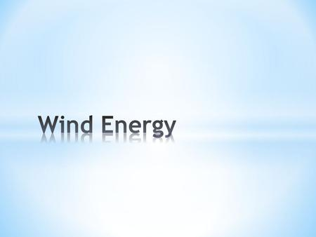 * Different ways to use wind power * Theoretical possibilities * Who uses wind power? * A few pros.