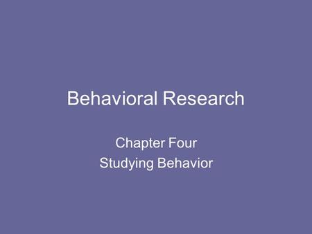 Behavioral Research Chapter Four Studying Behavior.