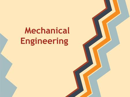 Mechanical Engineering. What do mechanical engineers do? Work on the design and manufacturing of anything with moving parts Mechanical engineers are typically.