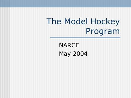 The Model Hockey Program NARCE May 2004. USA Hockey Model Program2 Identify Program Philosophies and Objectives There is no 'perfect' program Complete.