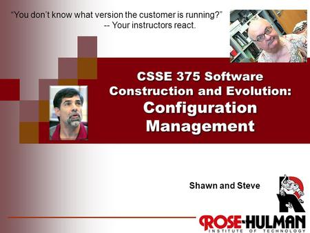 CSSE 375 Software Construction and Evolution: Configuration Management