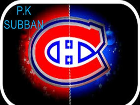 P.K SUBBAN. BIOGRAPHY born May 13, 1989 in Toronto PK.Subban have 25 years there have defender and he plays for the Canadian during the hockey season.