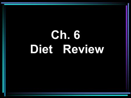 Ch. 6 Diet Review.