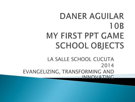 LA SALLE SCHOOL CUCUTA 2014 EVANGELIZING, TRANSFORMING AND INNOVATING.