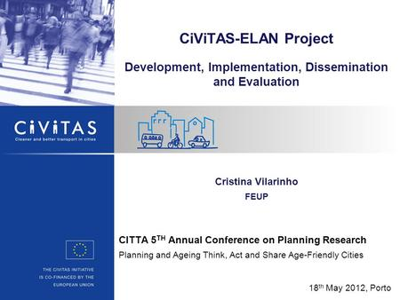 CITTA 5 TH Annual Conference on Planning Research Planning and Ageing Think, Act and Share Age-Friendly Cities CiViTAS-ELAN Project Development, Implementation,