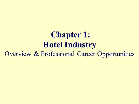 Chapter 1: Hotel Industry Overview & Professional Career Opportunities.