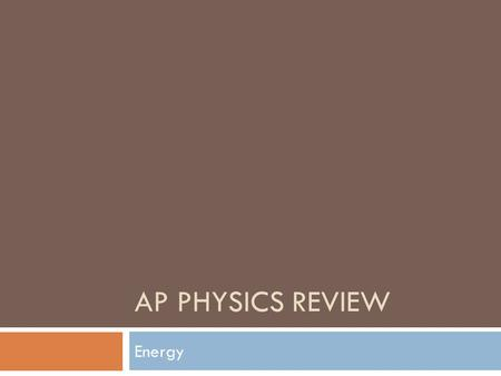 AP PHYSICS REVIEW Energy. Work  Work is when a force is applied to an object to move it a distance.  W = Fd cos( Ɵ )  Work can be done by many forces.