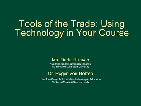 Tools of the Trade: Using Technology in Your Course Tools of the Trade: Using Technology in Your Course 1 Ms. Darla Runyon Assistant Director/Curriculum.