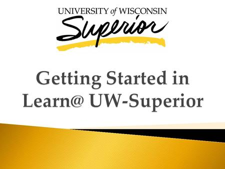 is the online course management system used throughout the UW System. Each semester, all UW-Superior undergraduate courses and most graduate.